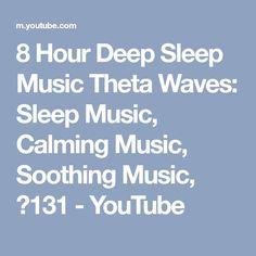 8 Hour Deep Sleep Music Theta Waves: Sleep Music, Calming Music, Soothing Music, ☯131 - YouTube
