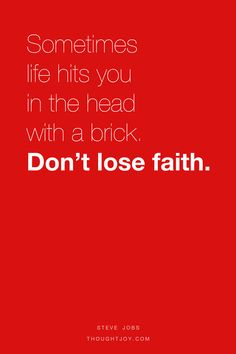 "Sometime life hits you in the head with a brick. Don't lose faith."" - Steve Jobs #quotes"