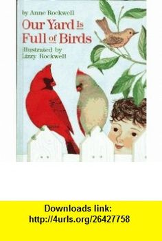 Our Yard Is Full of Birds (9780027772739) Anne Rockwell, Lizzy Rockwell , ISBN-10: 002777273X  , ISBN-13: 978-0027772739 ,  , tutorials , pdf , ebook , torrent , downloads , rapidshare , filesonic , hotfile , megaupload , fileserve