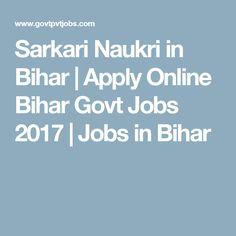 Sarkari Naukri in Bihar | Apply Online Bihar Govt Jobs 2017 | Jobs in Bihar