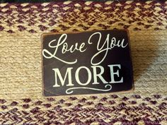 "Primitive ""Love you More"" wooden chunky block sign - your color choice by CCWD on Etsy"
