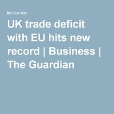 UK trade deficit with EU hits new record | Business | The Guardian