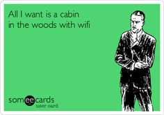 all-i-want-is-a-cabin-in-the-woods-with-wifi-af0b9