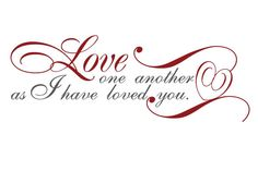 """John 13:34 A new commandment I give to you, that you love one another: just as I have loved you, you also are to love one another. 35 By this all people will know that you are my disciples, if you have love for one another."""""""