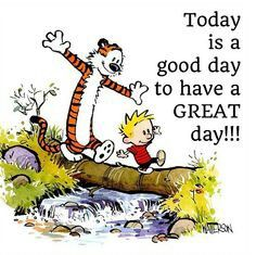 Today is a good day to have a great day! I absolutely loved reading Calvin and Hobbes when I was a kid! Calvin And Hobbes Comics, Calvin And Hobbes Quotes, Great Day Quotes, Cute Quotes, Quote Of The Day, Funny Quotes, Qoutes, Good Morning Wishes, Morning Morning