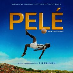 Pele Birth of a Legend Soundtrack by A.R. Rahman
