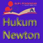Pengertian Dan Bunyi Hukum Newton Lengkap