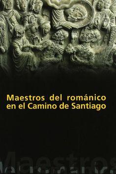 Maestros del Románico en el Camino de Santiago Pedro Luis Huerta Huerta: Libros