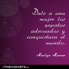 """""""Dale a una mujer los zapatos adecuados y conquistará el mundo"""" Marilyn Monroe #Frase #Quote #shoes"""