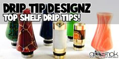 Drip Tip Designz (Top Shelf Drip Tips) $19.50-47.50 | gotsmok.com