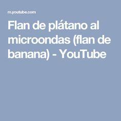 Flan de plátano al microondas (flan de banana) - YouTube