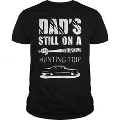 Awesome Tee Dads still on a hunting trip t shirt  Long Sleeve Tank Top Shirt sweat shirt Shirts & Tees