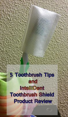 5 Toothbrush Tips and IntelliDent Toothbrush Shield Product Review
