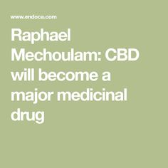 Raphael Mechoulam: CBD will become a major medicinal drug