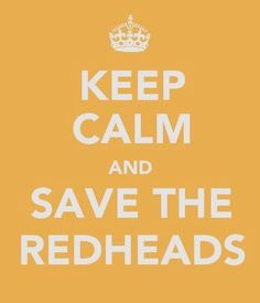 """I am growing a little weary of the """"Keep Calm"""" stuff, but this is cute!  I'm glad I am adding to the redhead population with my son!"""
