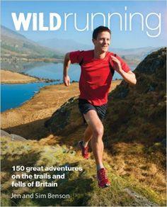 Wild Running: 150 Great Adventures on the Trails and Fells of Britain: Amazon.co.uk: Jen Benson, Sim Benson: 9780957157361: Books