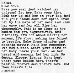 "I didn't really read this and think about sex. Like, taking your time can make things more intimate instead of going crazy and just being intense. What I actually got from reading this is that I should try kissing slower to see if it changes anything to us. Also, I can't wait to practice kissing with you. Lol ""practice"". I just wanna kiss you rn tbh . Your lips are magical lol. Ain't nothing like em"