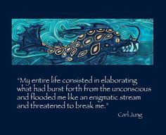 """My entire life consisted in elaborating what had burst forth from the unconscious and flooded me like an enigmatic stream and threatened to break me."" ~Carl Jung"