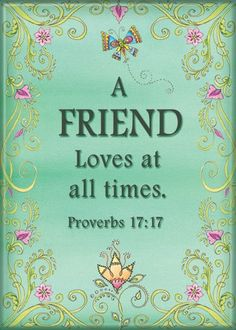 A friend loves at all times <3