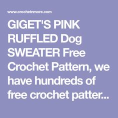 GIGET'S PINK RUFFLED Dog SWEATER Free Crochet Pattern, we have hundreds of free crochet patterns at crochetnmore.com