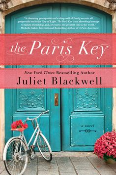 THE PARIS KEY by Juliet Blackwell -- An American in Paris navigates her family's secret past and unlocks her own future, in this emotionally evocative novel by New York Times bestselling author.