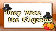 Song: They Were the Pilgrims Educational Content: General information about the Pilgrims, Wampanoags, and the First Thanksgiving (Leaving England to be free,...