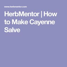 HerbMentor | How to Make Cayenne Salve