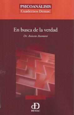 ARAMONI, Aniceto.En busca de la verdad.Mexico: Demac, 2007. 125 p. (Psicoanálisis). (Doação FLAPPSIP)