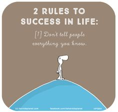 Harold's Planet: 2 rules to success in life: [1] Don't tell people everything you know.