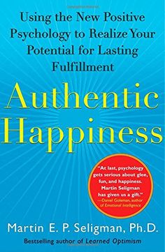 Authentic Happiness: Using the New Positive Psychology to Realize Your Potential for Lasting Fulfillment by Martin E. P. Seligman http://www.amazon.com/dp/0743222989/ref=cm_sw_r_pi_dp_ssAGvb1XK3HDA
