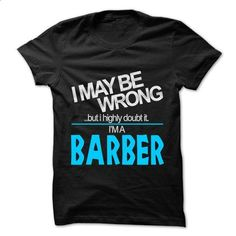 I May Be Wrong But I Highly Doubt It I am... BARBER - 99 Cool Name Shirt ! - #t shirt design website #vintage tee shirts. GET YOURS => https://www.sunfrog.com/LifeStyle/I-May-Be-Wrong-But-I-Highly-Doubt-It-I-am-BARBER--99-Cool-Name-Shirt-.html?60505
