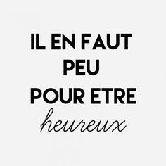 Il-en-faut-peu-pou… - Deedee Paris - My Pin The Words, Cool Words, Positive Mind, Positive Attitude, Mantra, Positiv Quotes, Words Quotes, Sayings, Quote Citation