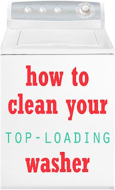 How to Clean Your Top-Loading Washer Machine -- need to do this ASAP