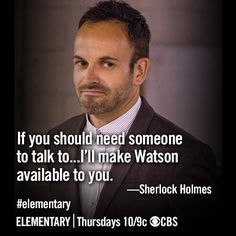 Elementary... because Watson has feelings and can talk about feelings and stuff.
