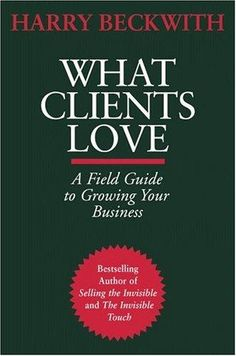 What Clients Love by Harry Beckwith.