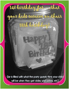 1st birthday jar - fill it with well wishes, etc. from guests then give it to your child on their 18th birthday