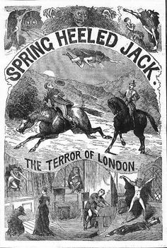 Spring-heeled Jack is an entity in English folklore of the Victorian era who was known for his startling hops. The first claimed sighting of Spring-heeled Jack was in 1837 Later sightings were reported all over Great Britain and were especially prevalent in suburban London, the Midlands and Scotland