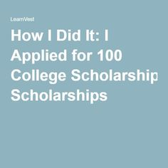 How I Did It: I Applied for 100 College Scholarships #collegescholarship