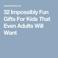 32 Impossibly Fun Gifts For Kids That Even Adults Will Want