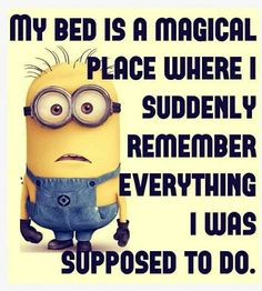 That is when you feel you wanted to sleep nut you have to get up ang do your thing!