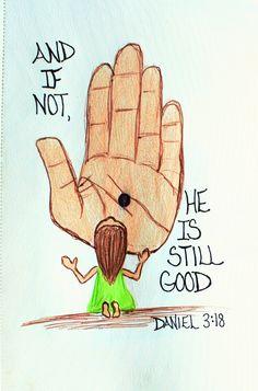 """ And if not, he is still good. "" Daniel 3:18 (Scripture doodle of encouragement)"