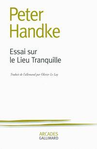 Critiques, citations, extraits de Essai sur le Lieu Tranquille de Peter Handke. Ce qu'il m'est arrivé de me demander parfois en secret, tandis que j'é...