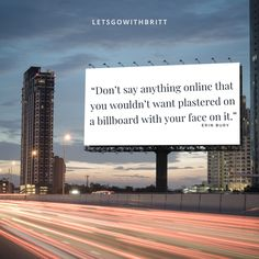 """Don't say anything online that you wouldn't want plastered on a billboard with your face on it. Marketing Tools, Social Media Marketing, Digital Marketing, Marketing Ideas, Internet Marketing, Career Change, Keep It Real, Say Anything, Career Advice"