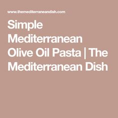 Simple Mediterranean Olive Oil Pasta | The Mediterranean Dish