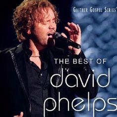 David Phelps Best CD EVER!!!!