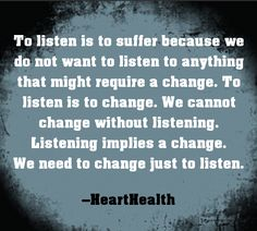Listening requires change and change requires listening. Listening Quotes, Improve Communication, Be A Better Person, Food For Thought, Inspire Me, Quotes To Live By, Mental Health, Infographic, Encouragement