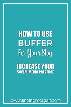 How to use Buffer for your blog to increase your social media presence and save tons of time!