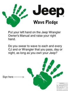 The Jeep wave pledge. Too bad there's a lot of jeep owners that don't read this, let alone follow it. I drive around in a Jeep CJ and there's a lot of other Jeeps that don't wave back. what the heck?