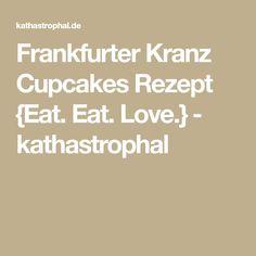 Frankfurter Kranz Cupcakes Rezept {Eat. Eat. Love.} - kathastrophal