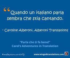 «Quando un italiano parla sembra che stia cantando.» - Caroline Alberoni, Alberoni Translations | #italiano #makeyourwordsfly